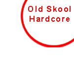 OLD SKOOL HARDCORE