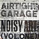 AIRTIGHT GARAGE / NOISY ART VOL 1