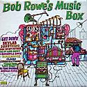 BOB ROWE / BOB ROWE'S MUSIC BOX