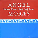 ANGEL MORAES / HEAVEN KNOWS / DEEP DEEP DOWN