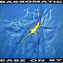 BASSOMATIC / EASE ON BY