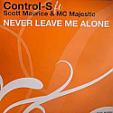 CONTROL S FT SCOTT MAURICE & MC MAJESTIC / NEVER LEAVE ME ALONE