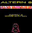ALTERN 8 / ACTIV 8 (COME WITH ME)